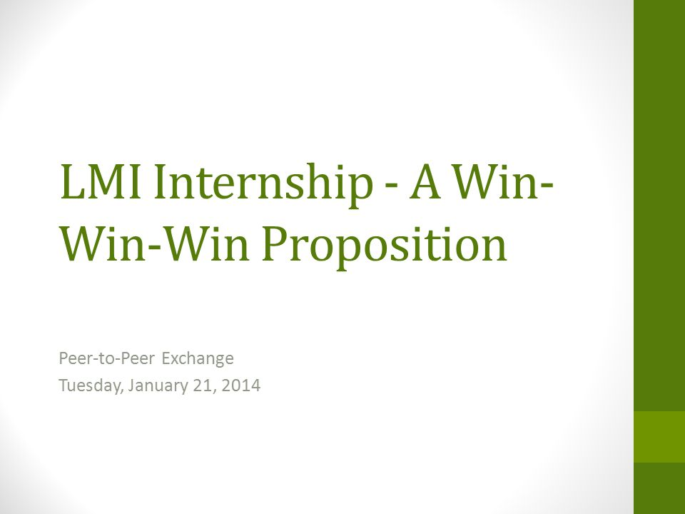 LMI Internship - A Win- Win-Win Proposition Peer-to-Peer Exchange Tuesday, January 21, 2014