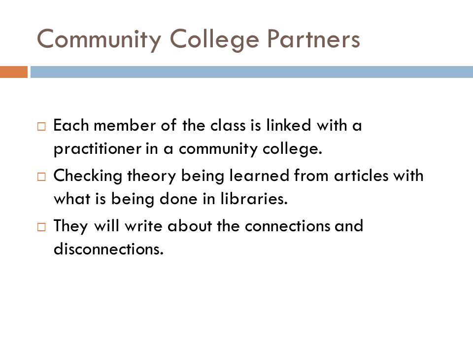 Community College Partners  Each member of the class is linked with a practitioner in a community college.