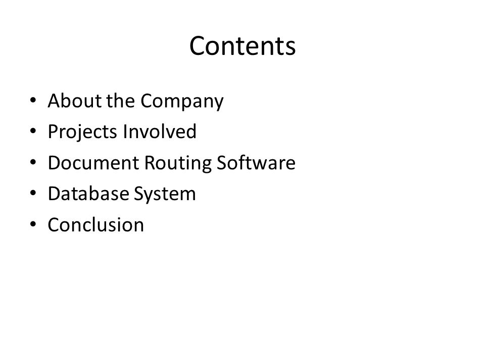 Contents About the Company Projects Involved Document Routing Software Database System Conclusion