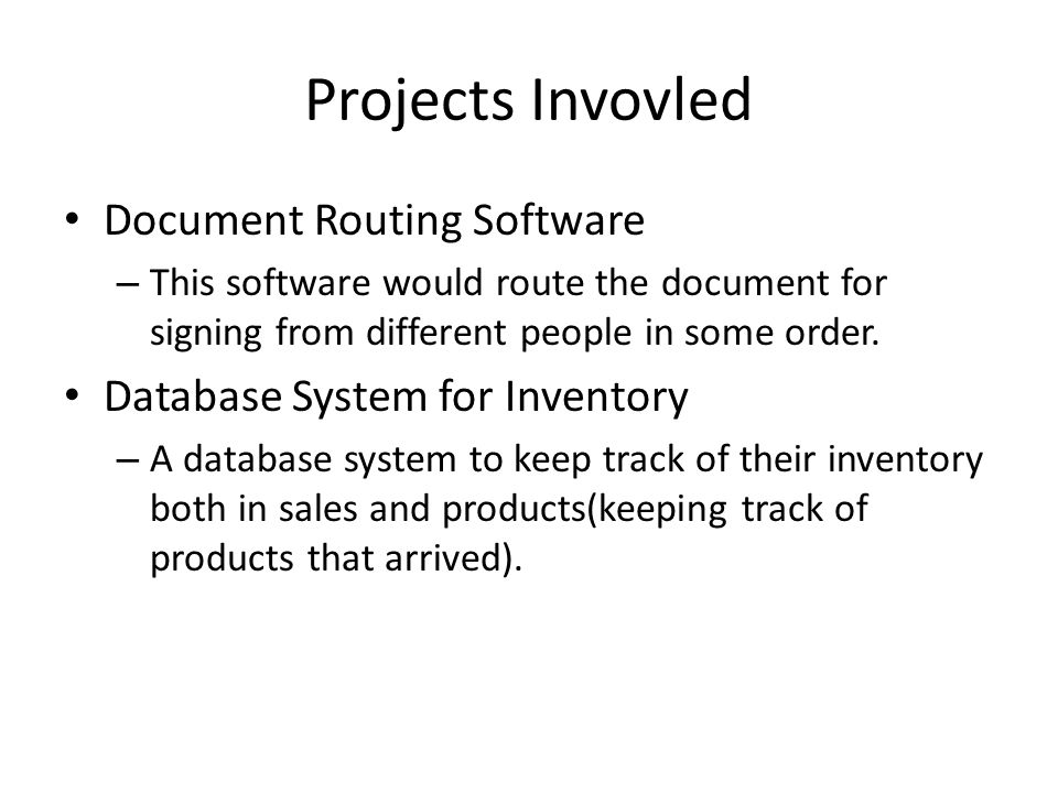 Projects Invovled Document Routing Software – This software would route the document for signing from different people in some order.