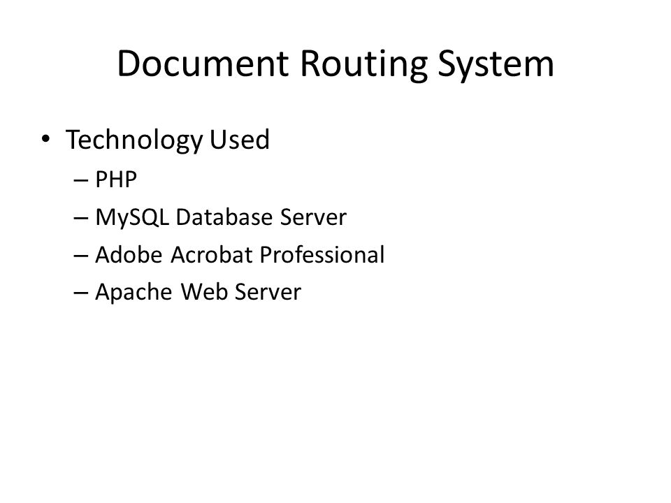 Document Routing System Technology Used – PHP – MySQL Database Server – Adobe Acrobat Professional – Apache Web Server
