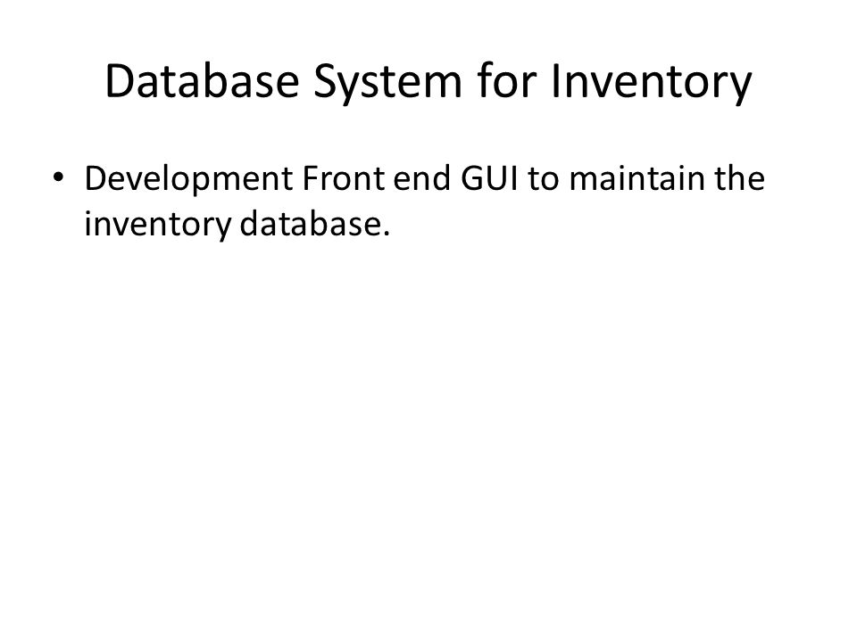 Database System for Inventory Development Front end GUI to maintain the inventory database.