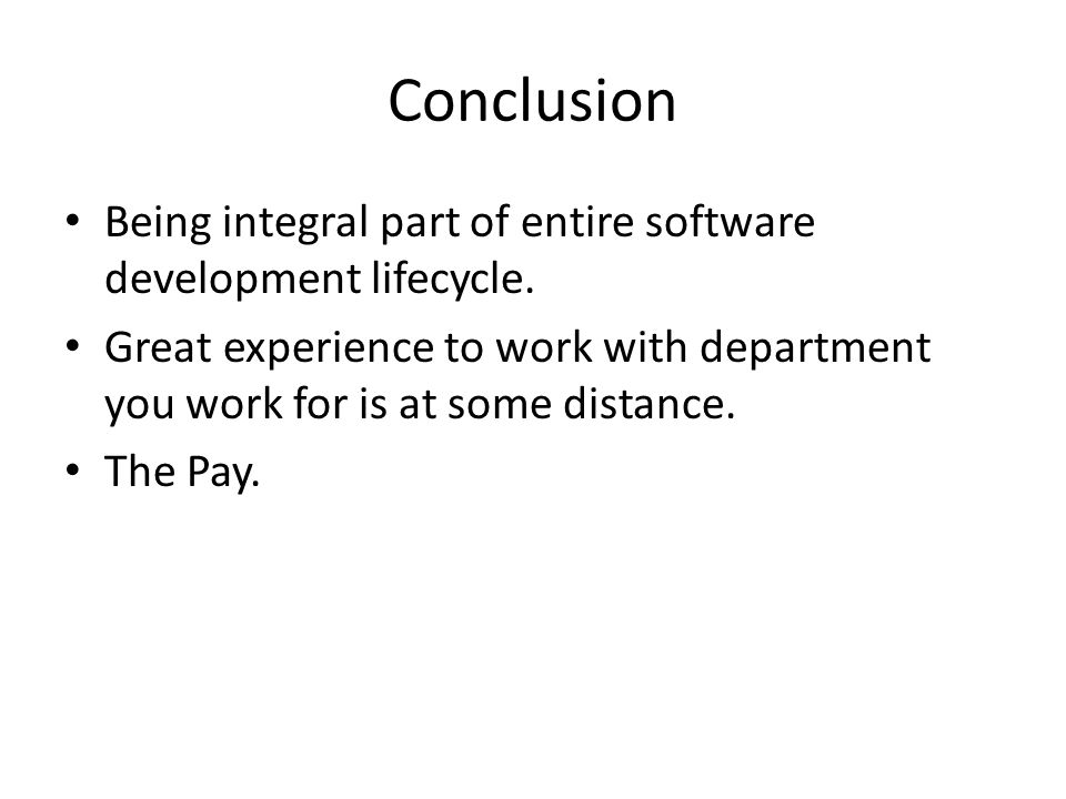 Conclusion Being integral part of entire software development lifecycle.