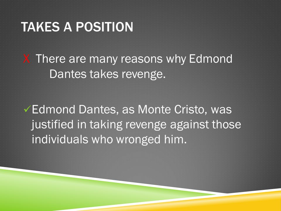 TAKES A POSITION X There are many reasons why Edmond Dantes takes revenge.