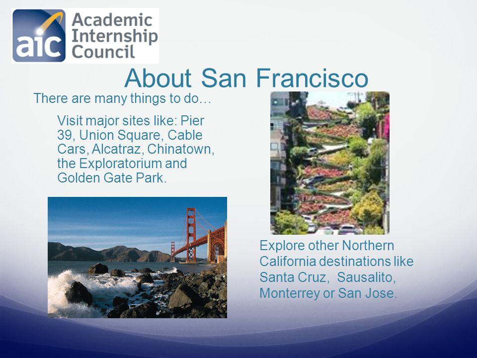 Visit major sites like: Pier 39, Union Square, Cable Cars, Alcatraz, Chinatown, the Exploratorium and Golden Gate Park.