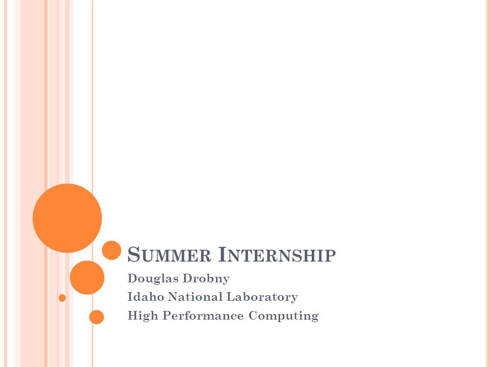 S UMMER I NTERNSHIP Douglas Drobny Idaho National Laboratory High Performance Computing