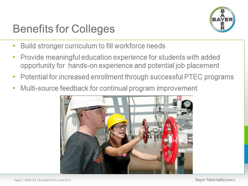 Benefits for Colleges Build stronger curriculum to fill workforce needs Provide meaningful education experience for students with added opportunity fo
