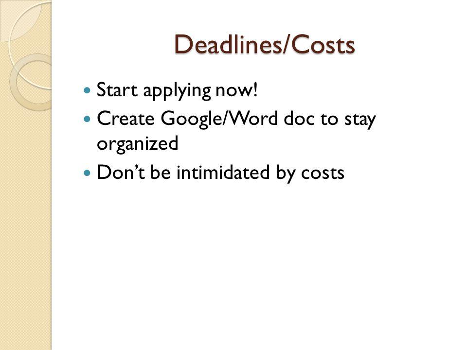 Deadlines/Costs Start applying now.