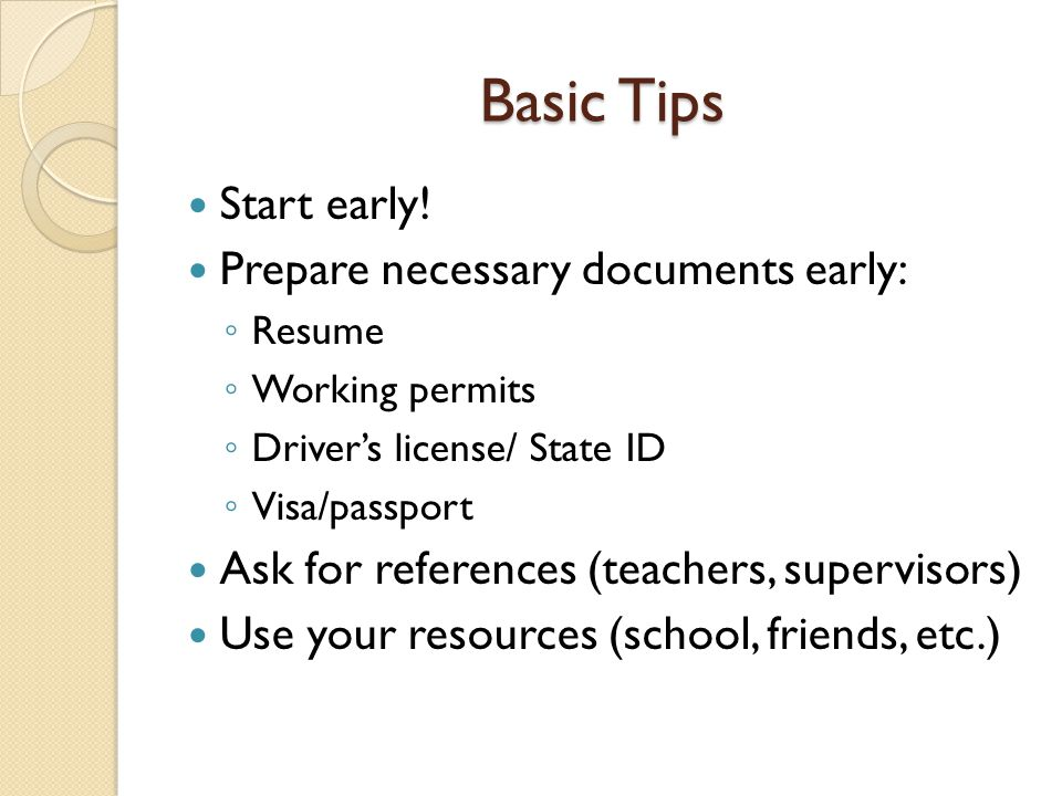 Basic Tips Start early.