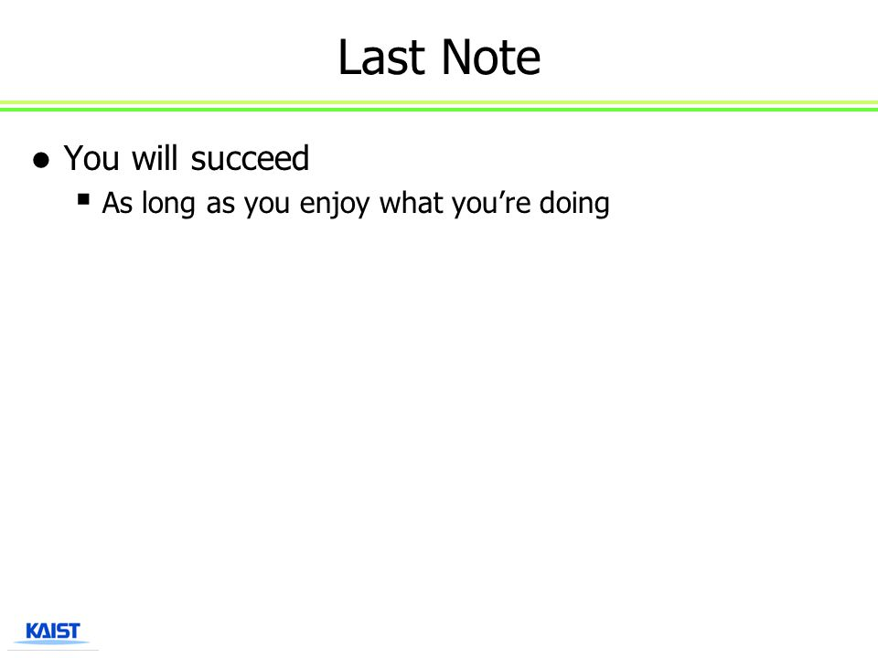 Last Note You will succeed  As long as you enjoy what you're doing