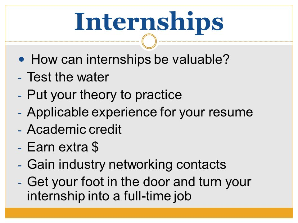 Internships How can internships be valuable.