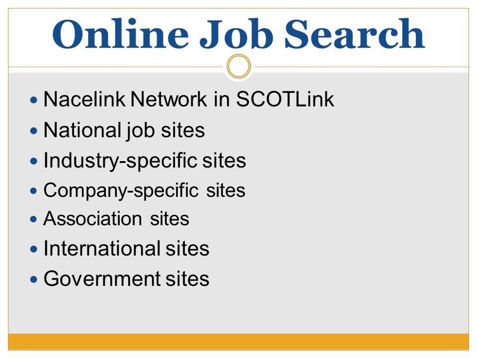 Online Job Search Nacelink Network in SCOTLink National job sites Industry-specific sites Company-specific sites Association sites International sites