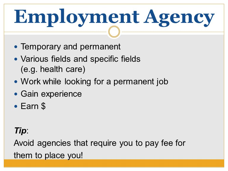 Employment Agency Temporary and permanent Various fields and specific fields (e.g. health care) Work while looking for a permanent job Gain experience