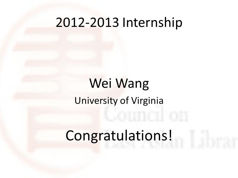2012-2013 Internship Wei Wang University of Virginia Congratulations!