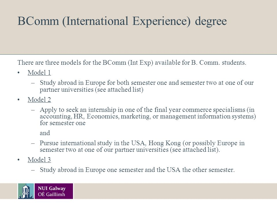 BComm (International Experience) degree There are three models for the BComm (Int Exp) available for B.