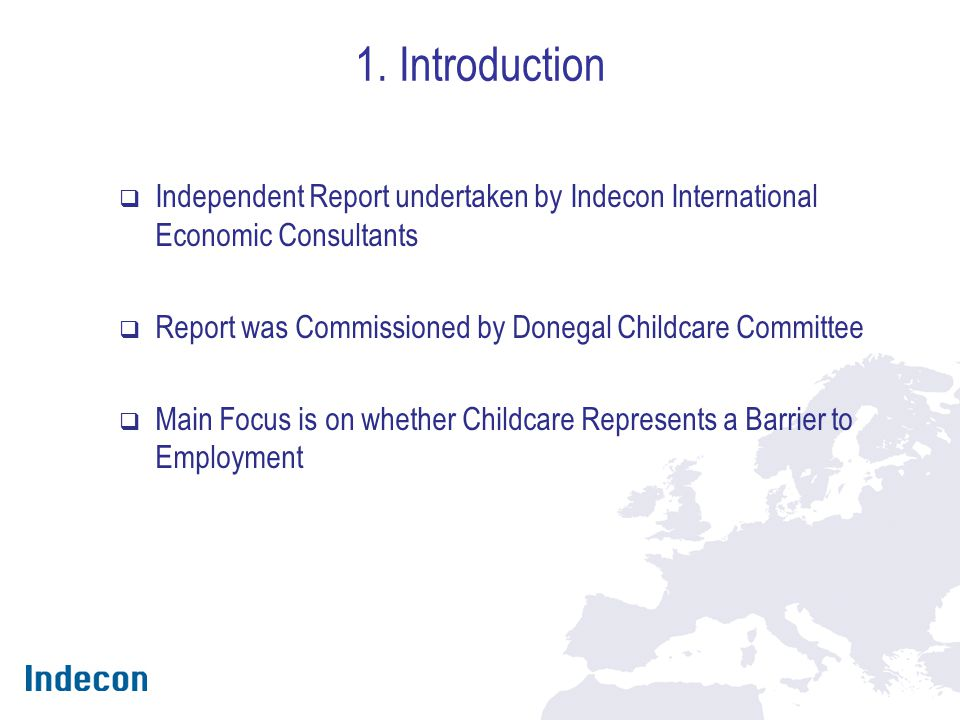 1. Introduction  Independent Report undertaken by Indecon International Economic Consultants  Report was Commissioned by Donegal Childcare Committee
