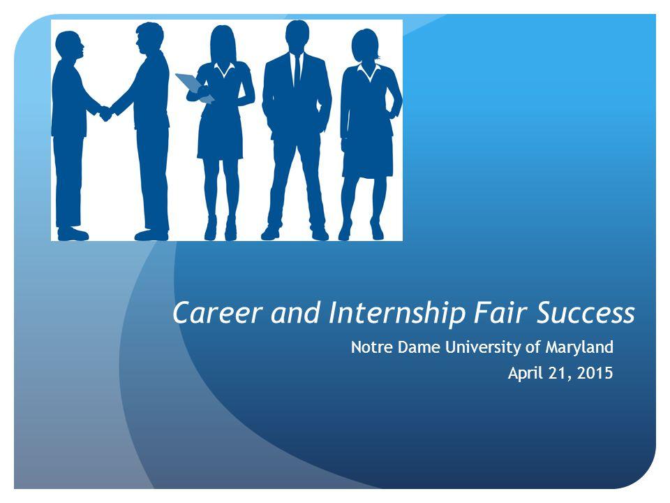 Career and Internship Fair Success Notre Dame University of Maryland April 21, 2015