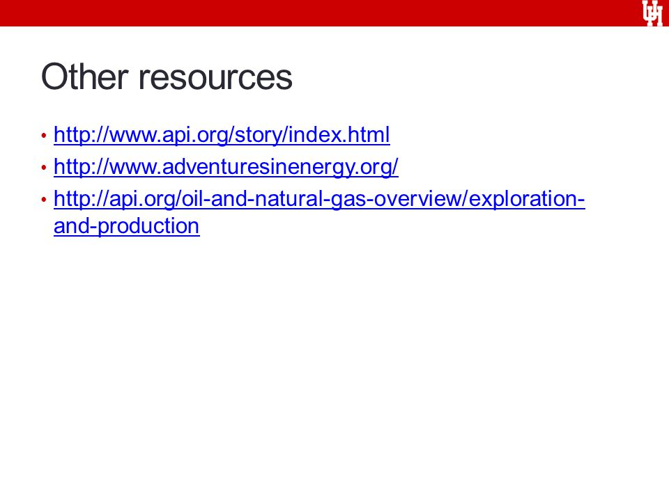 Other resources http://www.api.org/story/index.html http://www.adventuresinenergy.org/ http://api.org/oil-and-natural-gas-overview/exploration- and-production http://api.org/oil-and-natural-gas-overview/exploration- and-production