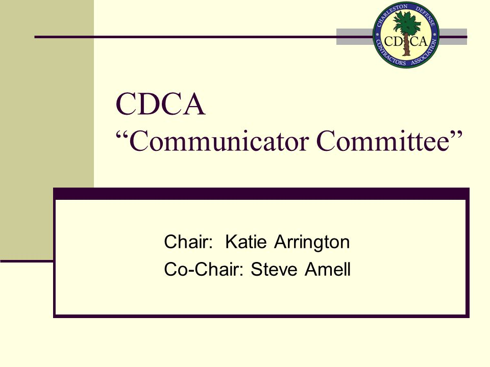 CDCA Communicator Committee Chair: Katie Arrington Co-Chair: Steve Amell