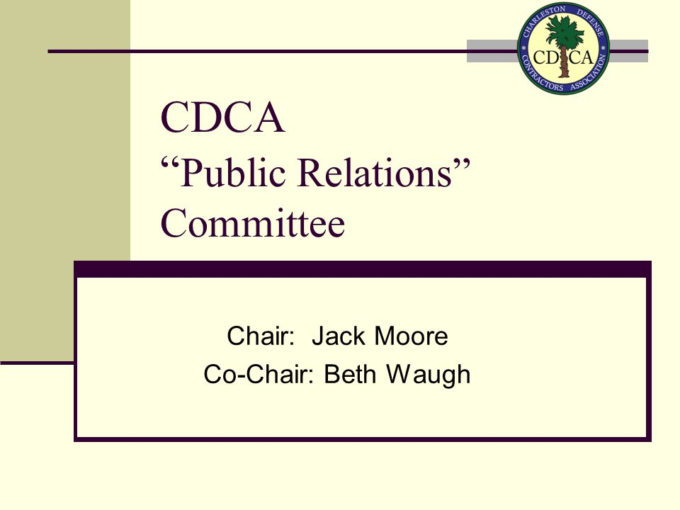 CDCA Public Relations Committee Chair: Jack Moore Co-Chair: Beth Waugh