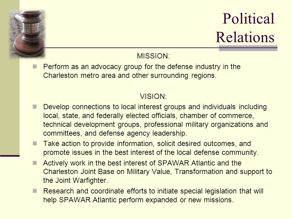 Political Relations MISSION: Perform as an advocacy group for the defense industry in the Charleston metro area and other surrounding regions.