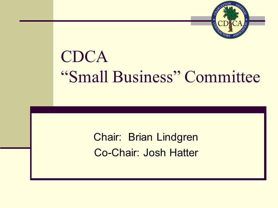 CDCA Small Business Committee Chair: Brian Lindgren Co-Chair: Josh Hatter
