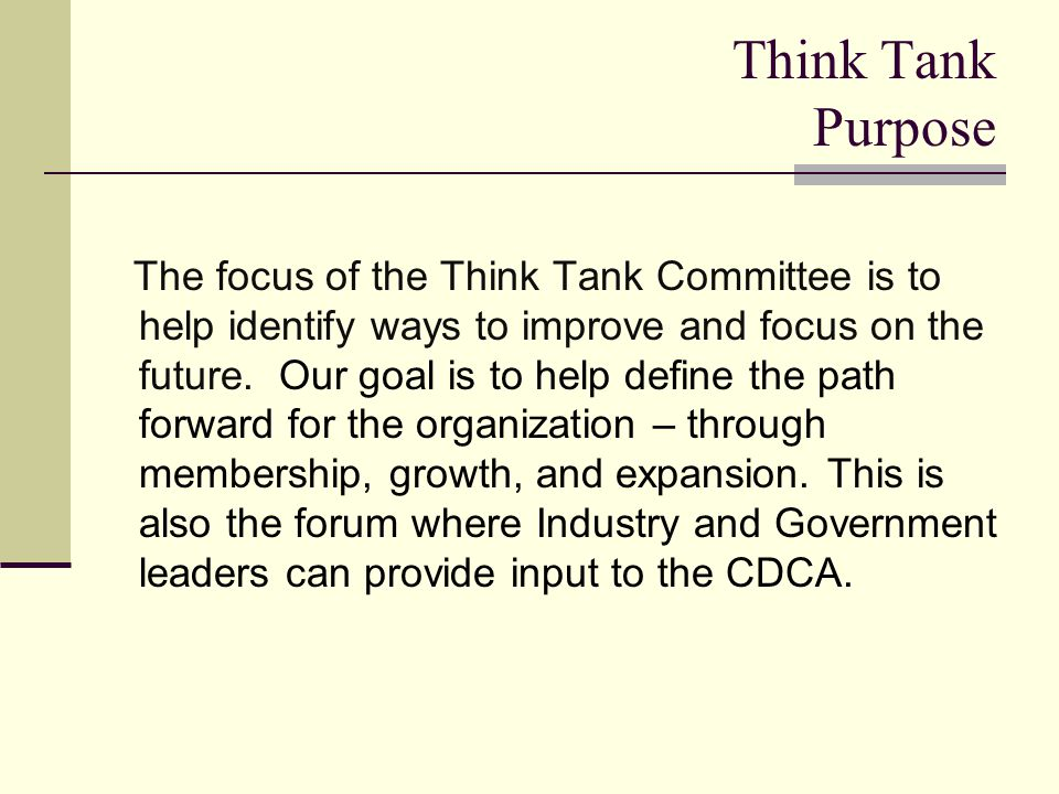Think Tank Purpose The focus of the Think Tank Committee is to help identify ways to improve and focus on the future.
