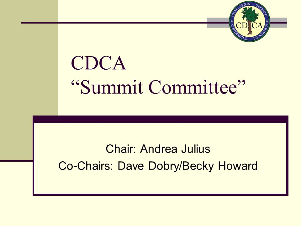 CDCA Summit Committee Chair: Andrea Julius Co-Chairs: Dave Dobry/Becky Howard