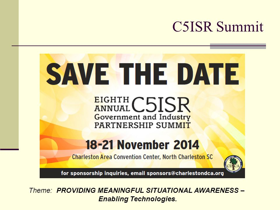 C5ISR Summit Theme: PROVIDING MEANINGFUL SITUATIONAL AWARENESS – Enabling Technologies.