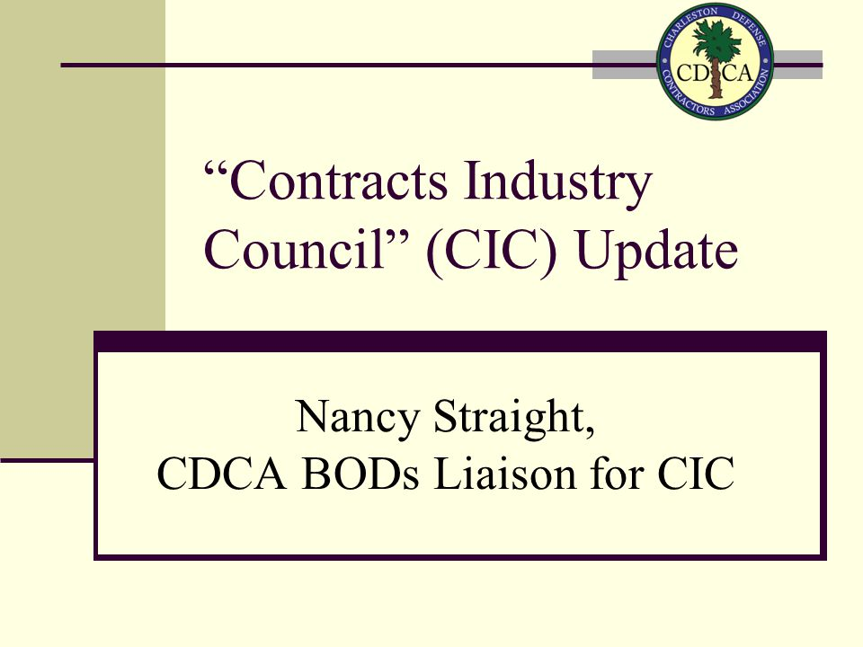 Contracts Industry Council (CIC) Update Nancy Straight, CDCA BODs Liaison for CIC
