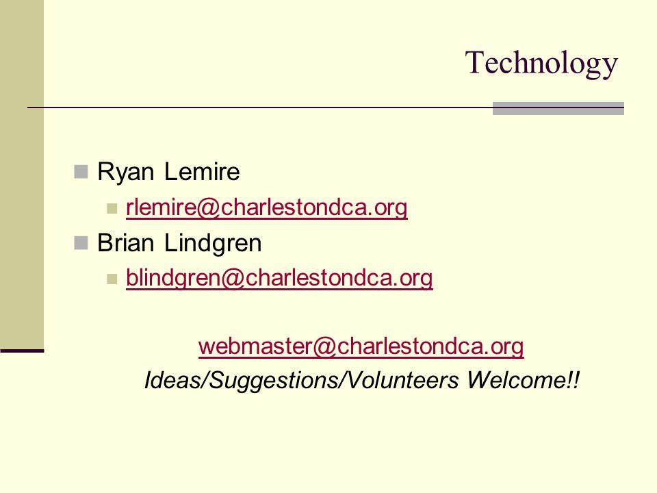 Technology Ryan Lemire rlemire@charlestondca.org Brian Lindgren blindgren@charlestondca.org webmaster@charlestondca.org Ideas/Suggestions/Volunteers W