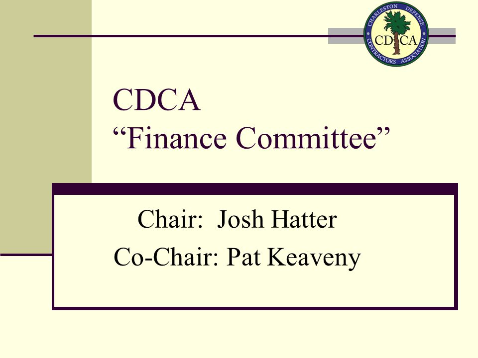 CDCA Finance Committee Chair: Josh Hatter Co-Chair: Pat Keaveny