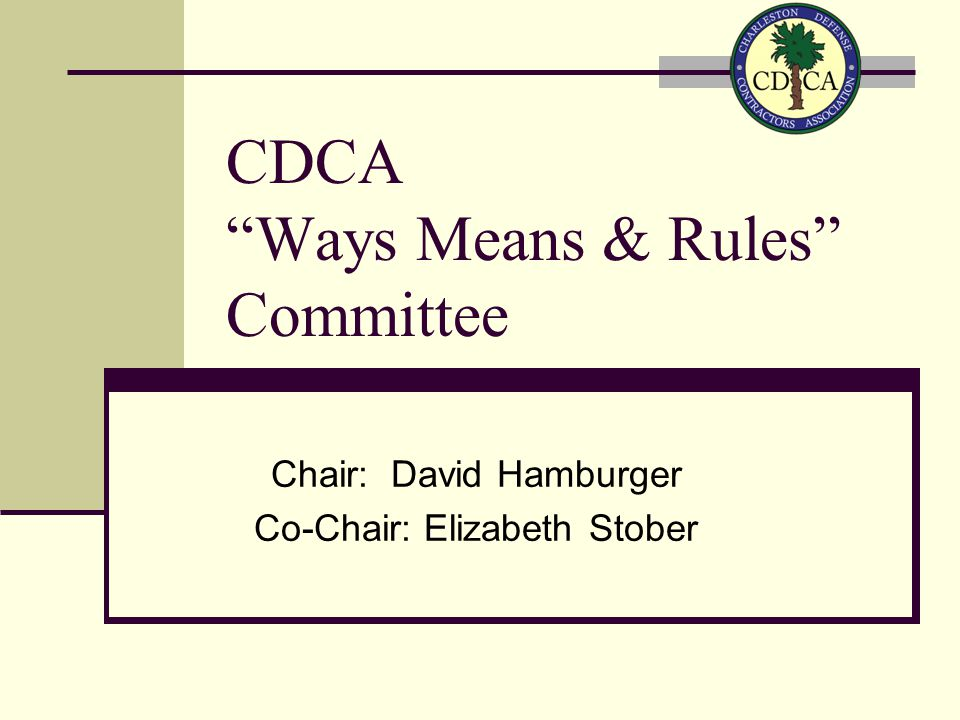 CDCA Ways Means & Rules Committee Chair: David Hamburger Co-Chair: Elizabeth Stober