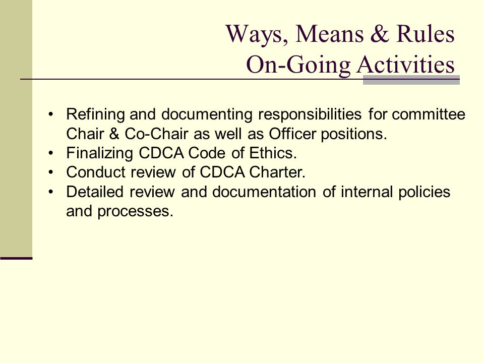 Ways, Means & Rules On-Going Activities Refining and documenting responsibilities for committee Chair & Co-Chair as well as Officer positions.