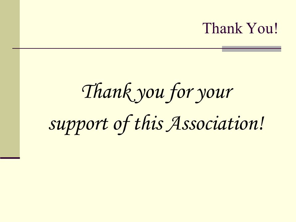 Thank You! Thank you for your support of this Association!
