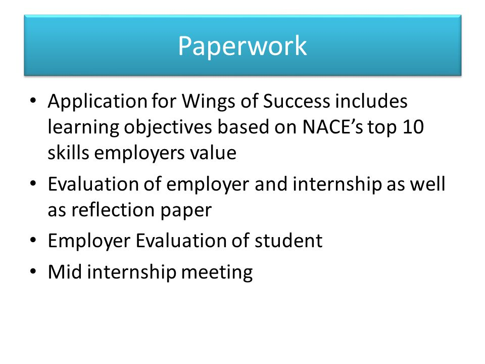 Paperwork Application for Wings of Success includes learning objectives based on NACE's top 10 skills employers value Evaluation of employer and inter