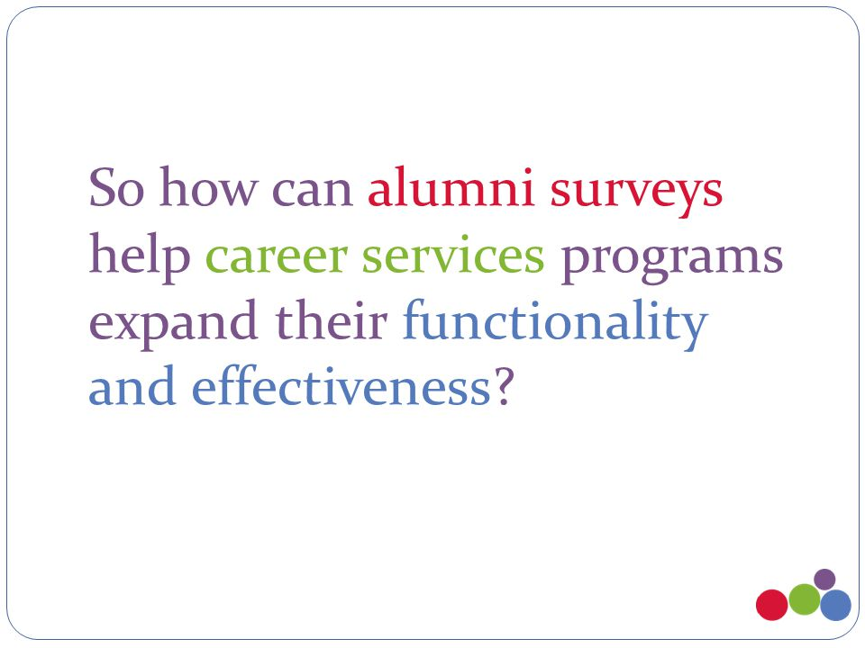 So how can alumni surveys help career services programs expand their functionality and effectiveness