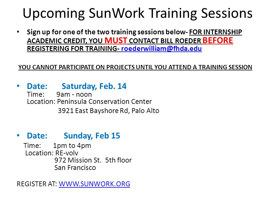 Upcoming SunWork Training Sessions Sign up for one of the two training sessions below- FOR INTERNSHIP ACADEMIC CREDIT, YOU MUST CONTACT BILL ROEDER BE