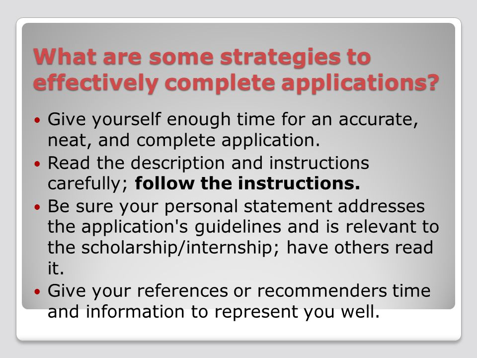 What are some strategies to effectively complete applications.