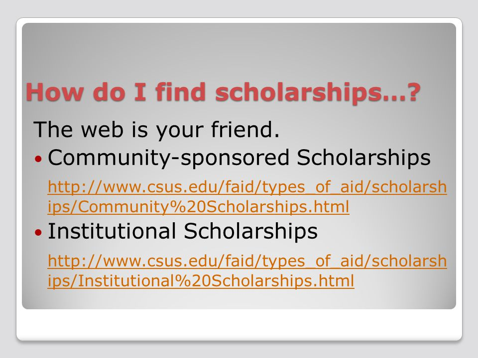 How do I find scholarships…. The web is your friend.
