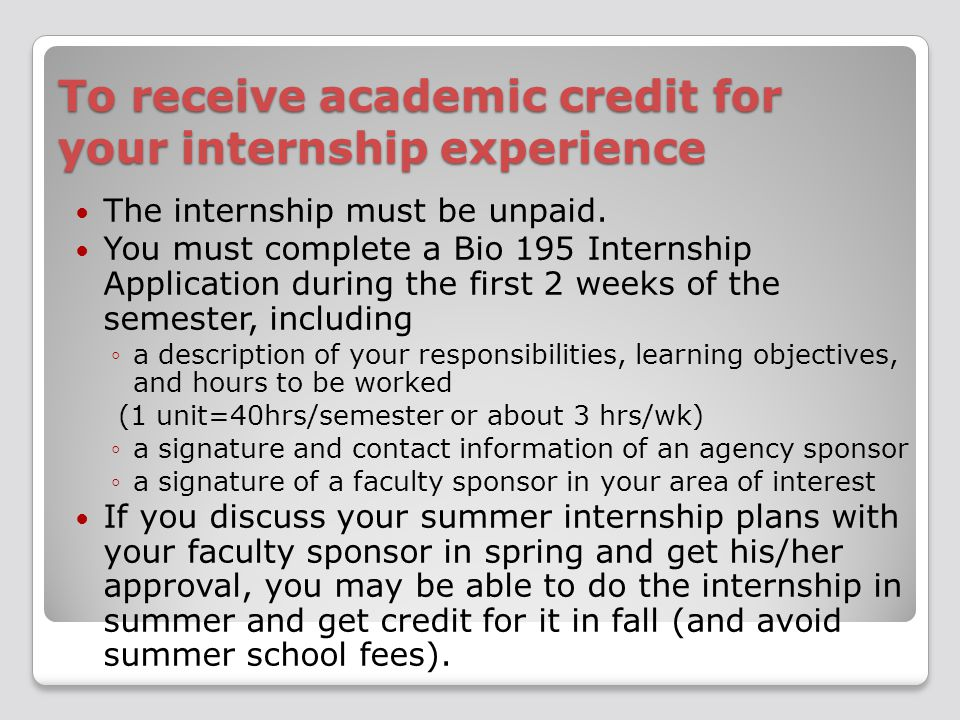 To receive academic credit for your internship experience The internship must be unpaid.