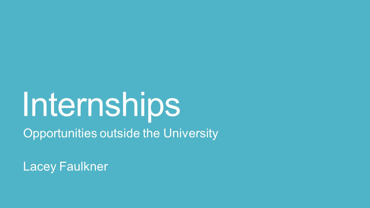 Internships Opportunities outside the University Lacey Faulkner
