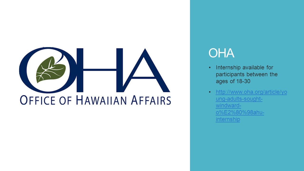 OHA Internship available for participants between the ages of 18-30 http://www.oha.org/article/yo ung-adults-sought- windward- o%E2%80%98ahu- internshiphttp://www.oha.org/article/yo ung-adults-sought- windward- o%E2%80%98ahu- internship