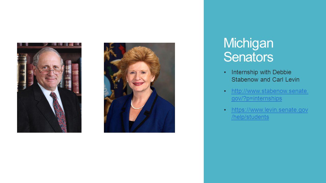Michigan Senators Internship with Debbie Stabenow and Carl Levin http://www.stabenow.senate. gov/?p=internshipshttp://www.stabenow.senate. gov/?p=inte