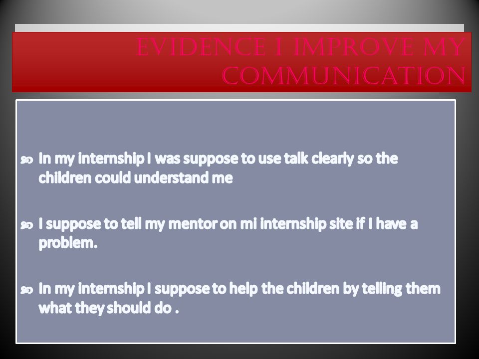 Evidence I am more Professional behavior In my internship I act and talked carefully and appropriately.