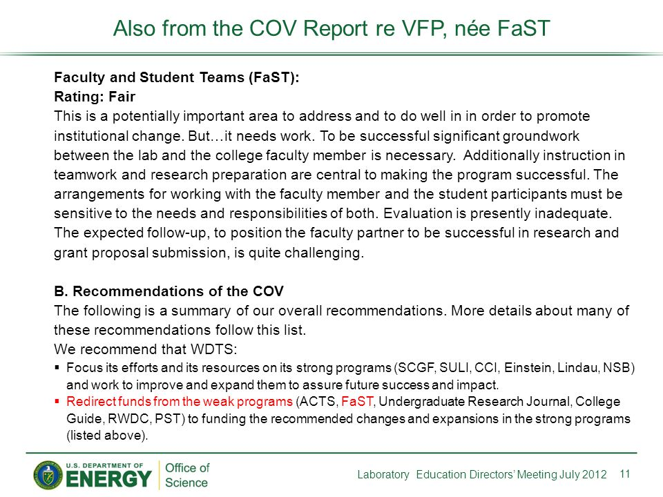 11 Also from the COV Report re VFP, née FaST Faculty and Student Teams (FaST): Rating: Fair This is a potentially important area to address and to do well in in order to promote institutional change.