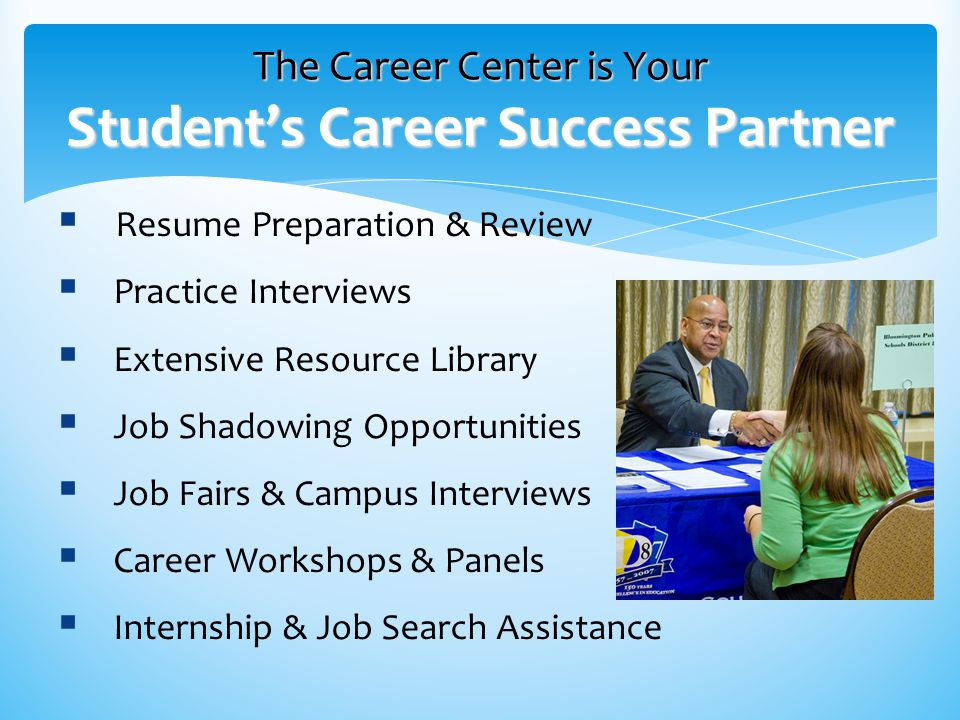 The Career Center is Your Student's Career Success Partner  Resume Preparation & Review  Practice Interviews  Extensive Resource Library  Job Shad