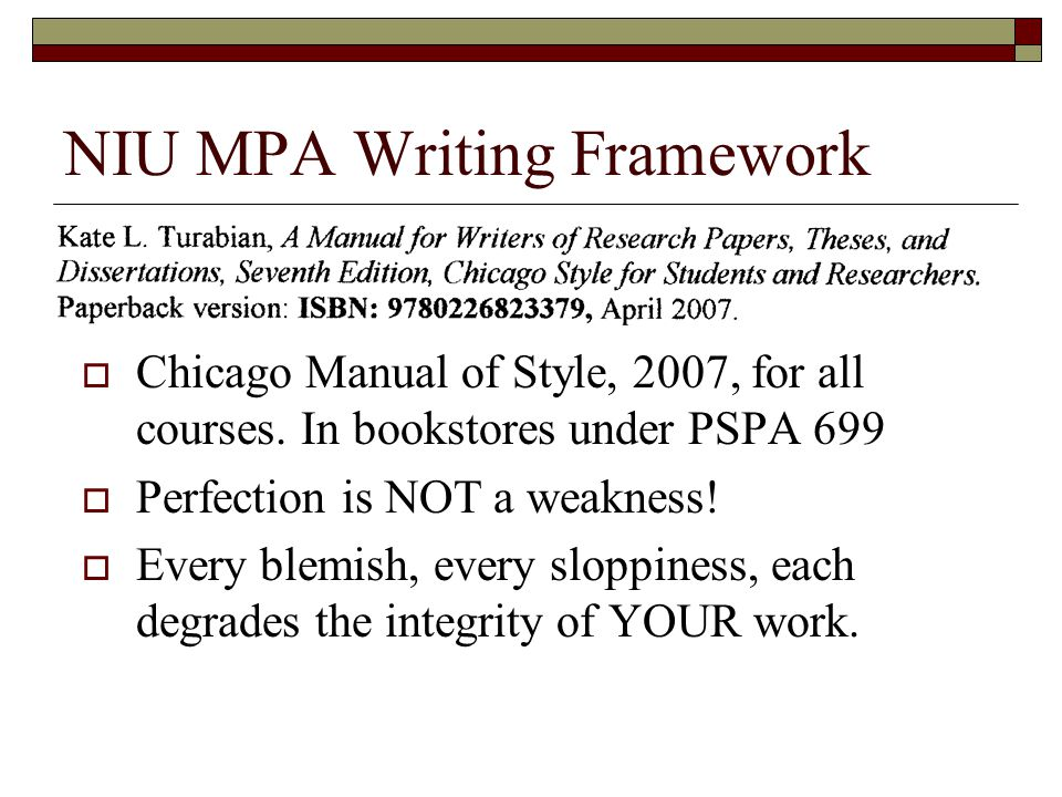NIU MPA Writing Framework  Chicago Manual of Style, 2007, for all courses.