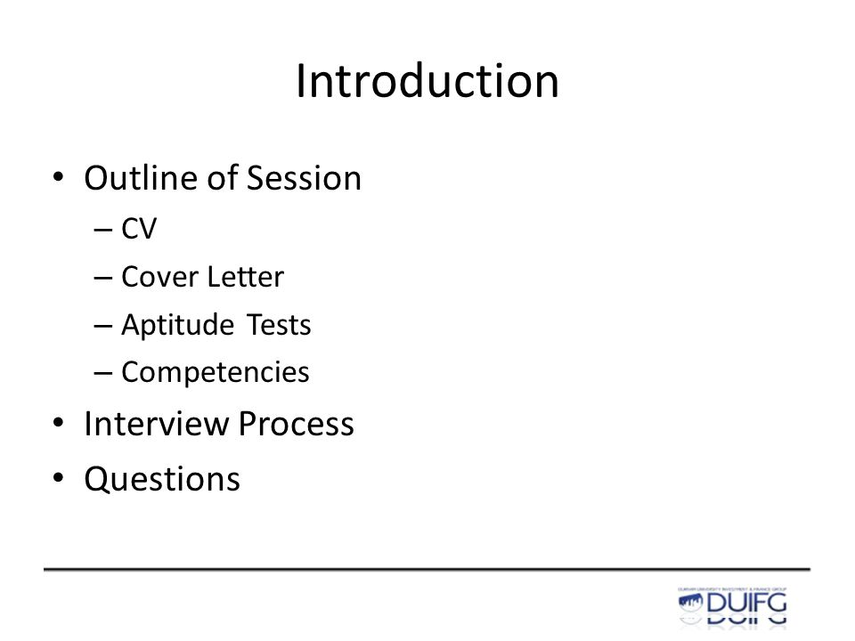 Introduction Outline of Session – CV – Cover Letter – Aptitude Tests – Competencies Interview Process Questions