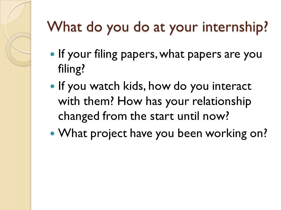 What do you do at your internship. If your filing papers, what papers are you filing.